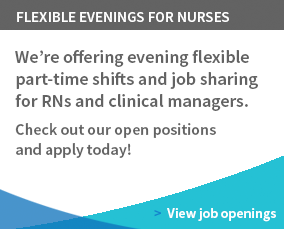 We're offering evening flexible part-time shifts and job sharing for RNs and clinical managers. Check our open positions and apply today!